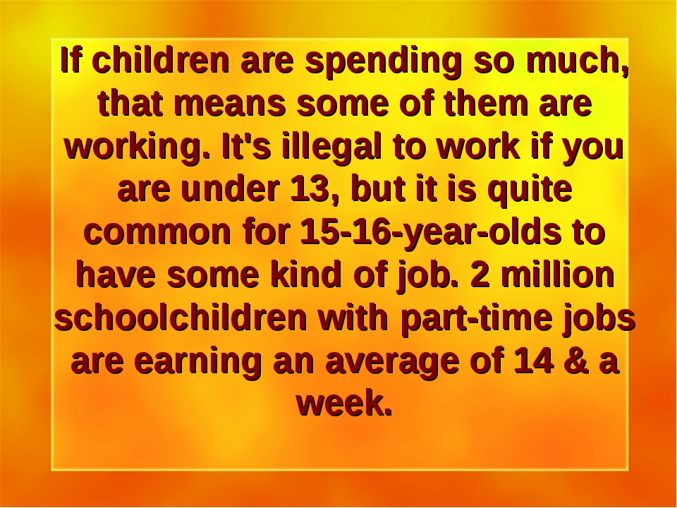 If children are spending so much, that means some of them are working. It's i...