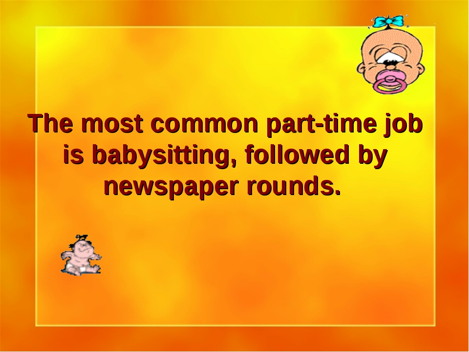 The most common part-time job is babysitting, followed by newspaper rounds.