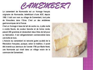 Le camembert de Normandie est un fromage français originaire de Normandie, bé