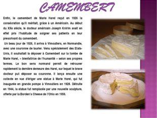 Enfin, le camembert de Marie Harel reçut en 1926 la consécration qu'il mérita