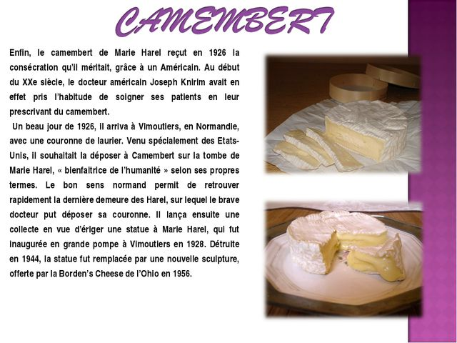 Enfin, le camembert de Marie Harel reçut en 1926 la consécration qu'il mérita...