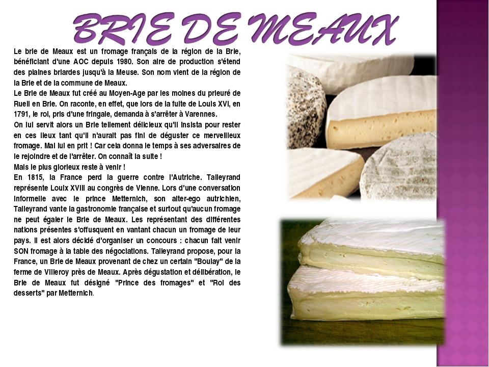 Le brie de Meaux est un fromage français de la région de la Brie, bénéficiant...