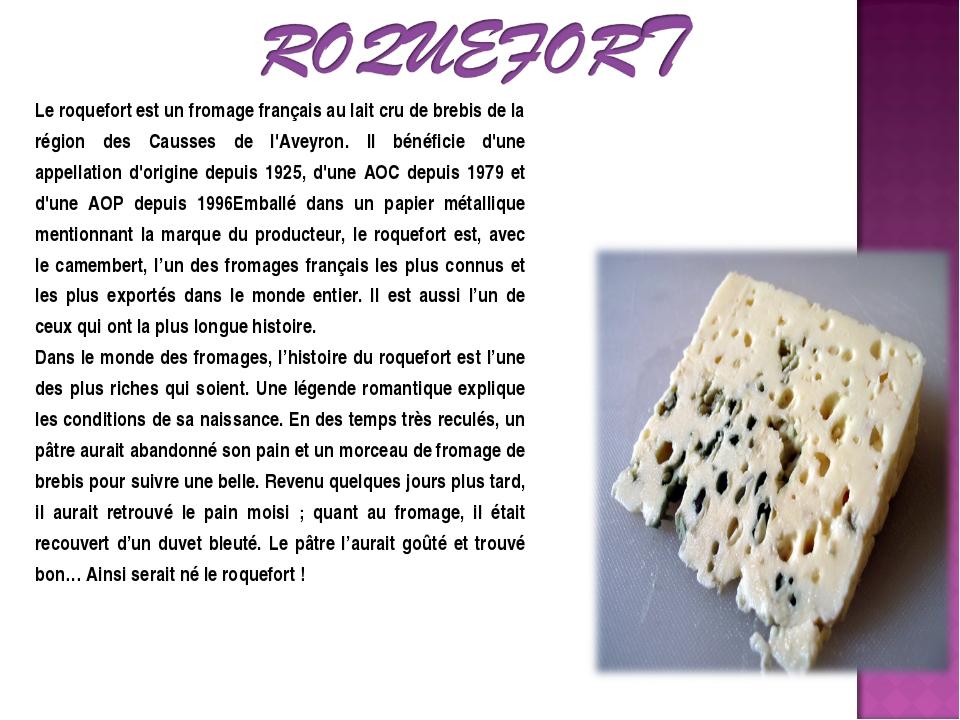 Le roquefort est un fromage français au lait cru de brebis de la région des C...