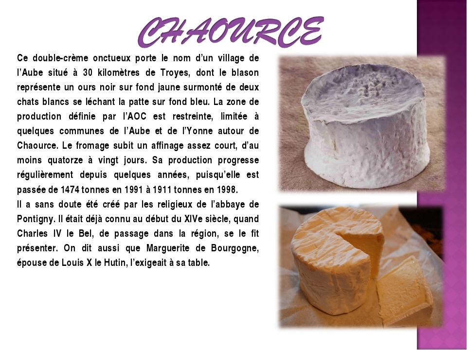 Ce double-crème onctueux porte le nom d'un village de l'Aube situé à 30 kilom...
