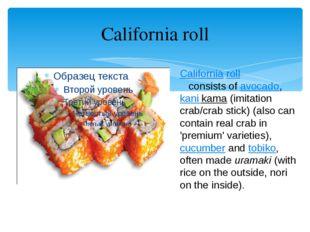 California roll California roll consists ofavocado,kani kama(imitation cra