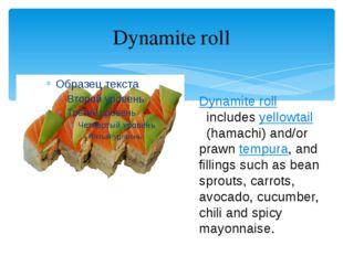 Dynamite roll Dynamite roll includesyellowtail (hamachi) and/or prawntempur