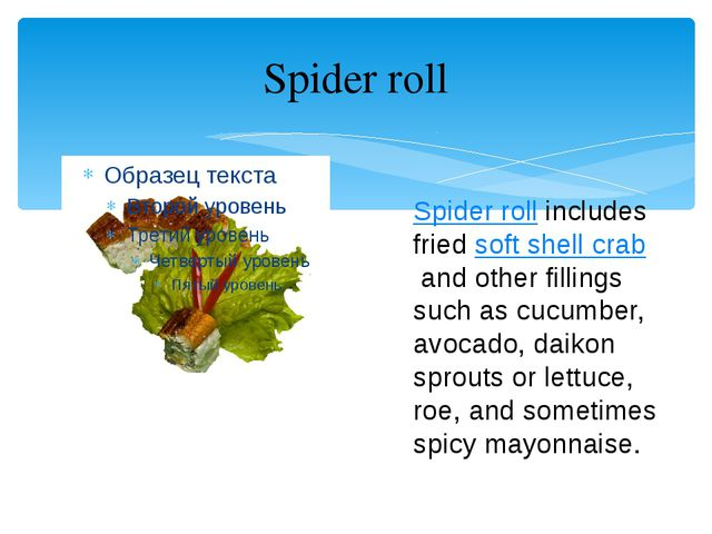 Spider roll Spider roll includes friedsoft shell craband other fillings suc...