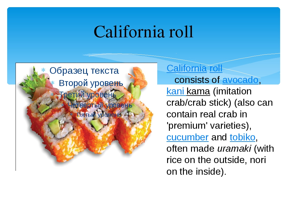 California roll California roll consists ofavocado,kani kama(imitation cra...