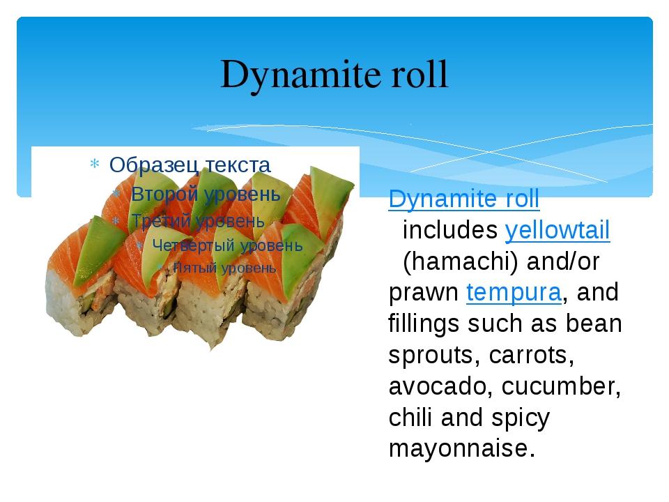 Dynamite roll Dynamite roll includesyellowtail (hamachi) and/or prawntempur...