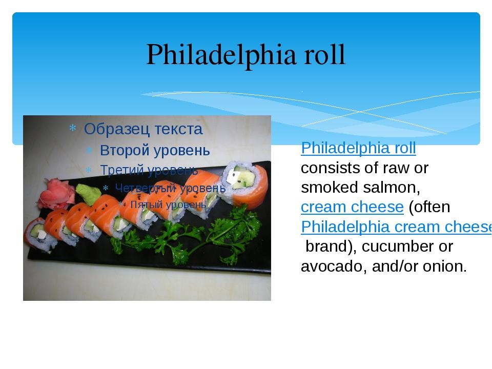 Philadelphia roll Philadelphia roll consists of raw or smoked salmon,cream c...