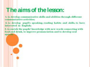 The aims of the lesson: 1. to develop communicative skills and abilities thro