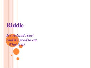 Riddle It's red and sweet And it's good to eat. What is it?