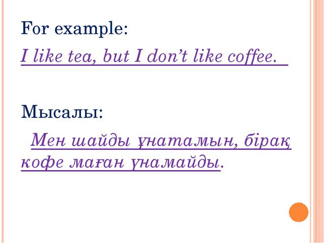 For example: I like tea, but I don't like coffee. Мысалы: Мен шайды ұнатамын,...