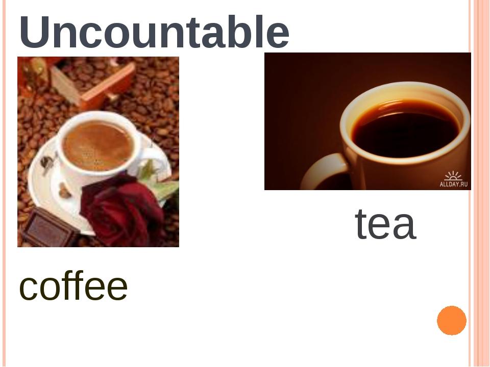 Uncountable tea coffee