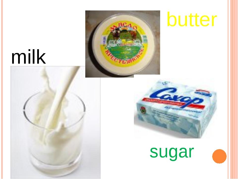 milk butter sugar