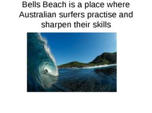 Bells Beach is a place where Australian surfers practise and sharpen their sk
