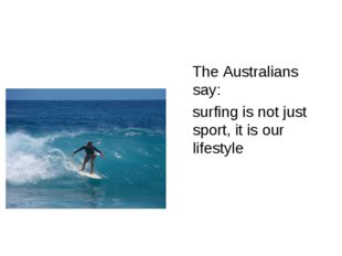 The Australians say: surfing is not just sport, it is our lifestyle