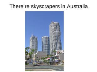There're skyscrapers in Australia