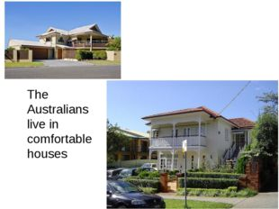 The Australians live in comfortable houses