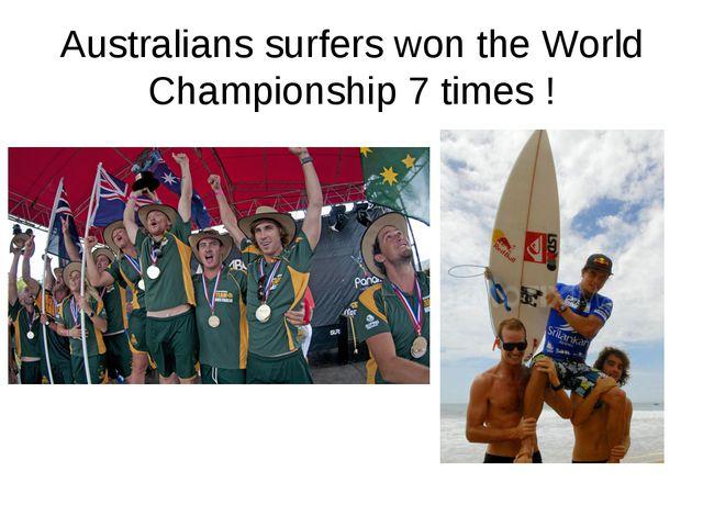Australians surfers won the World Championship 7 times !