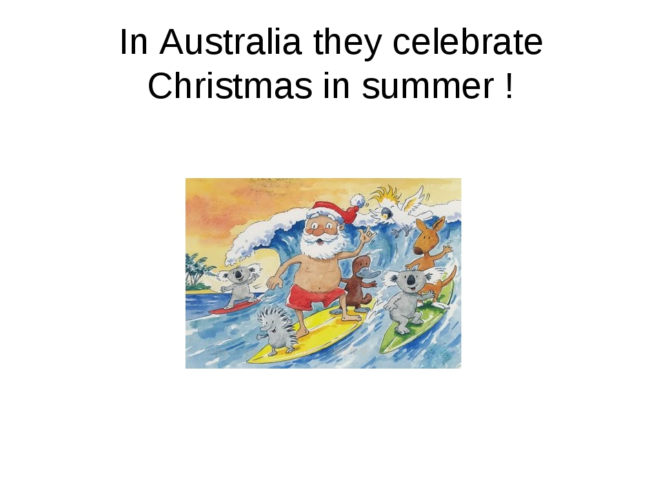 In Australia they celebrate Christmas in summer !