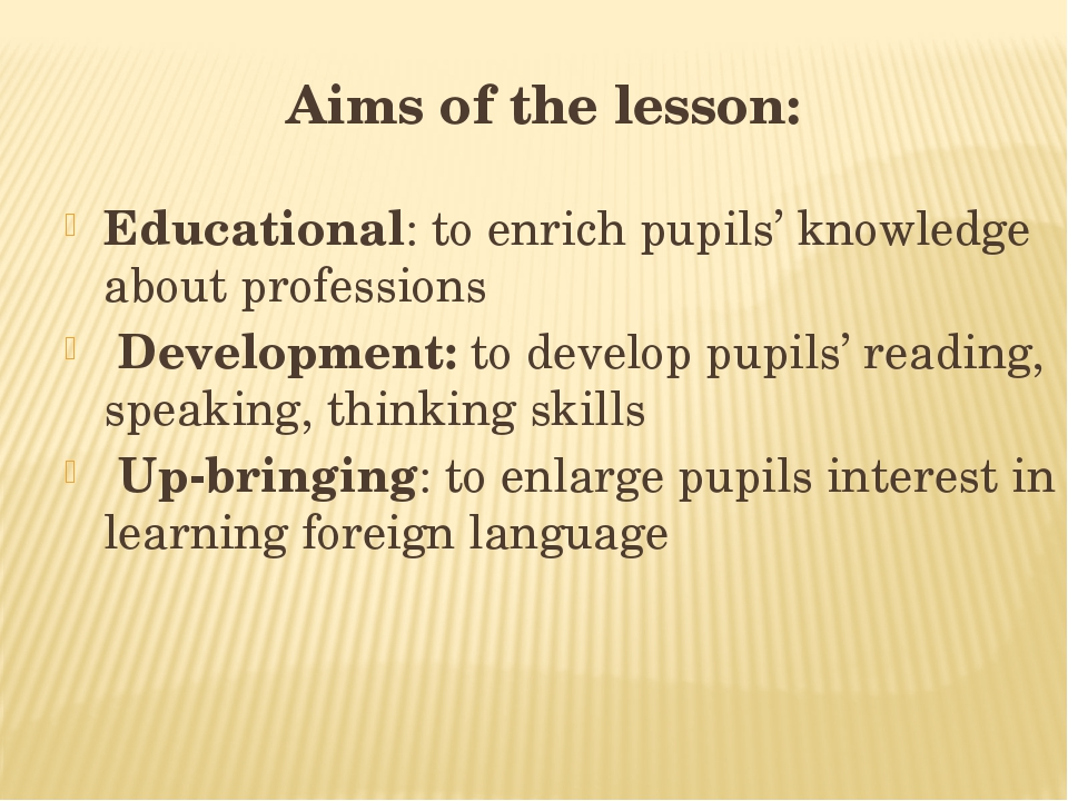 Aims of the lesson: Educational: to enrich pupils' knowledge about profession...