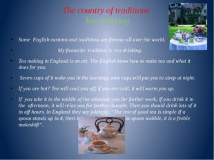 The country of traditions Tea-drinking Some English customs and traditions ar