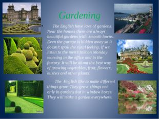 Gardening The English have love of gardens. Near the houses there are always