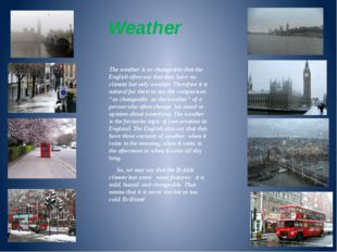 Weather The weather is so changeable that the English often say that they hav