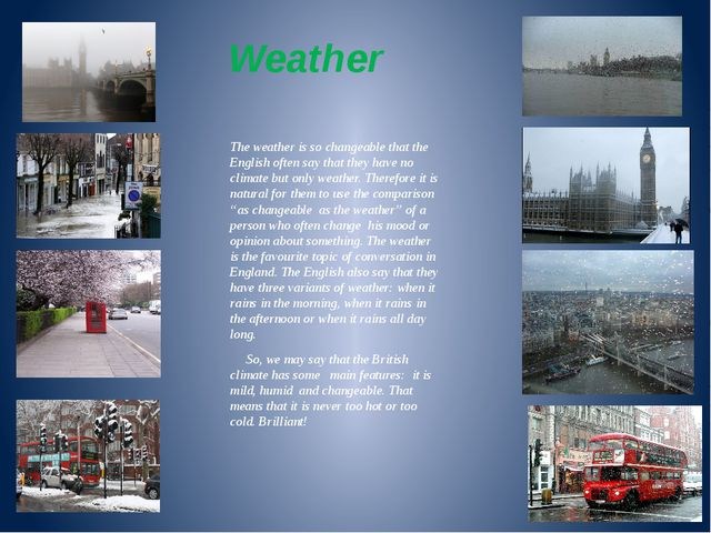 Weather The weather is so changeable that the English often say that they hav...