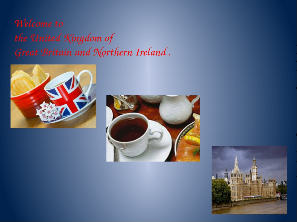Welcome to the United Kingdom of Great Britain and Northern Ireland .