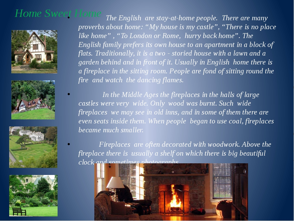 Home Sweet Home The English are stay-at-home people. There are many proverbs...