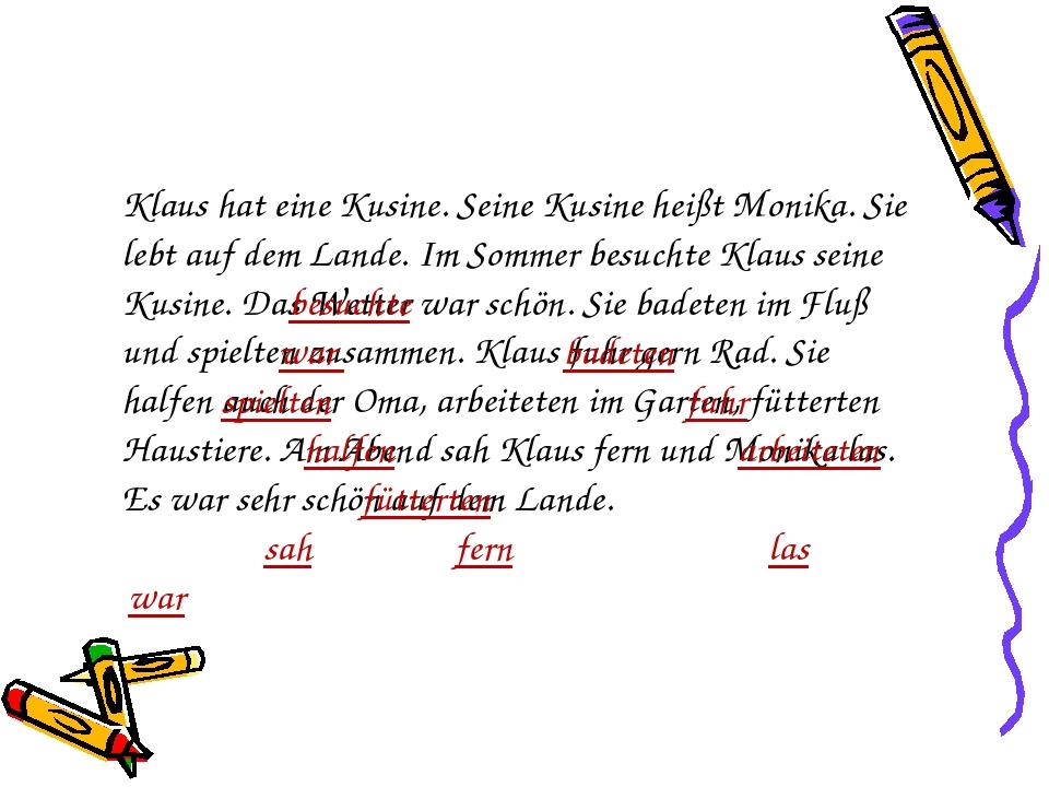 Klaus hat eine Kusine. Seine Kusine heißt Monika. Sie lebt auf dem Lande. Im...