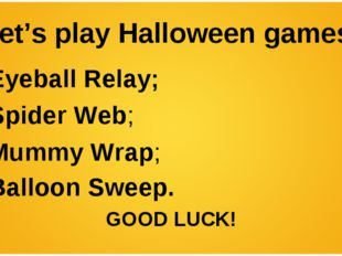 Let's play Halloween games! Eyeball Relay; Spider Web; Mummy Wrap; Balloon Sw