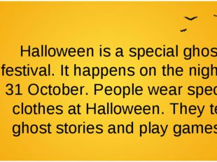 Halloween is a special ghost festival. It happens on the night of 31 October