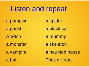 Listen and repeat a pumpkin	a spider a ghost	a black cat A witch	a mummy a mo