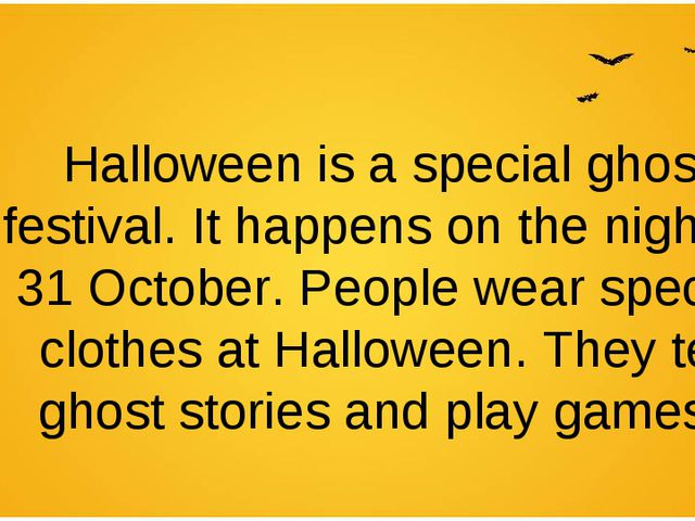 Halloween is a special ghost festival. It happens on the night of 31 October...