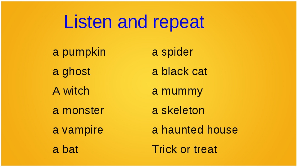 Listen and repeat a pumpkin	a spider a ghost	a black cat A witch	a mummy a mo...