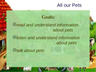 All our Pets Goals: read and understand information about pets listen and un