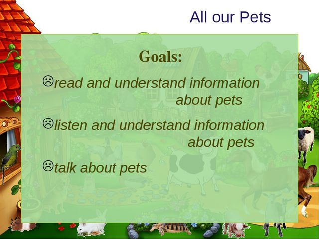 All our Pets Goals: read and understand information about pets listen and un...