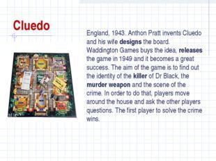 Cluedo England, 1943. Anthon Pratt invents Cluedo and his wife designs the bo