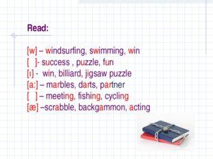 Read: [w] – windsurfing, swimming, win [ʌ]- success , puzzle, fun [ı] - win,