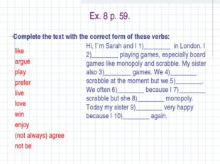 Ex. 8 p. 59. Complete the text with the correct form of these verbs: like arg