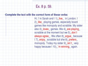 Ex. 8 p. 59. Complete the text with the correct form of these verbs: Hi, I`m