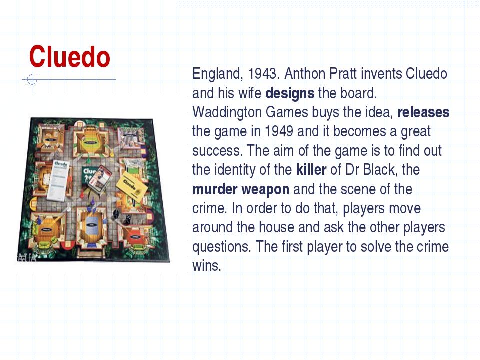 Cluedo England, 1943. Anthon Pratt invents Cluedo and his wife designs the bo...