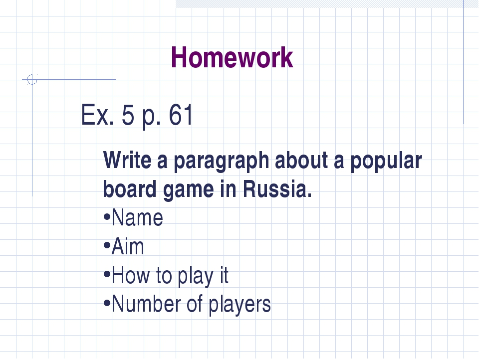 Homework Ex. 5 p. 61 Write a paragraph about a popular board game in Russia....