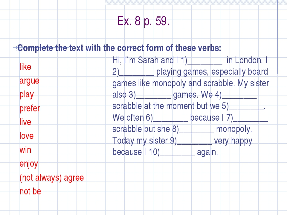 Ex. 8 p. 59. Complete the text with the correct form of these verbs: like arg...
