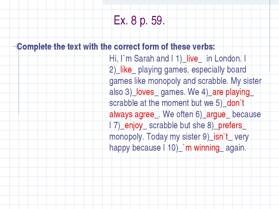 Ex. 8 p. 59. Complete the text with the correct form of these verbs: Hi, I`m...