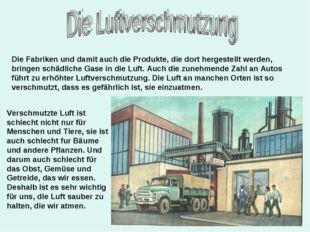 Die Fabriken und damit auch die Produkte, die dort hergestellt werden, bringe