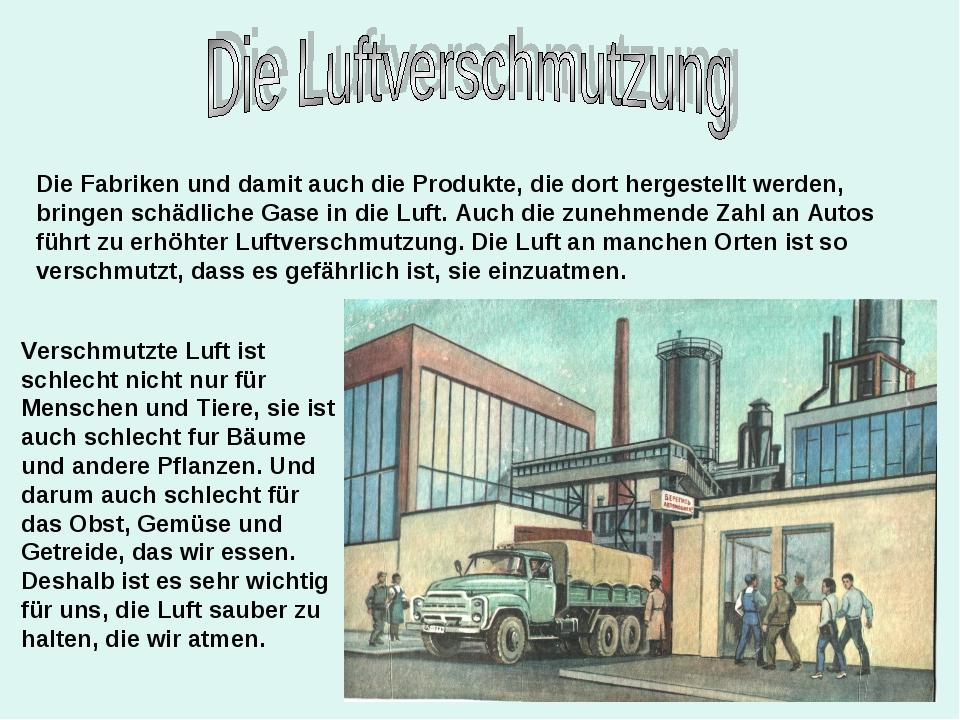 Die Fabriken und damit auch die Produkte, die dort hergestellt werden, bringe...